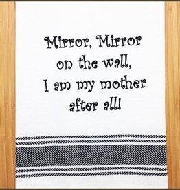 Mirror Mirror I'm My Mother Towel