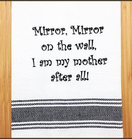 Wild Hare Designs Mirror Mirror I'm My Mother Towel