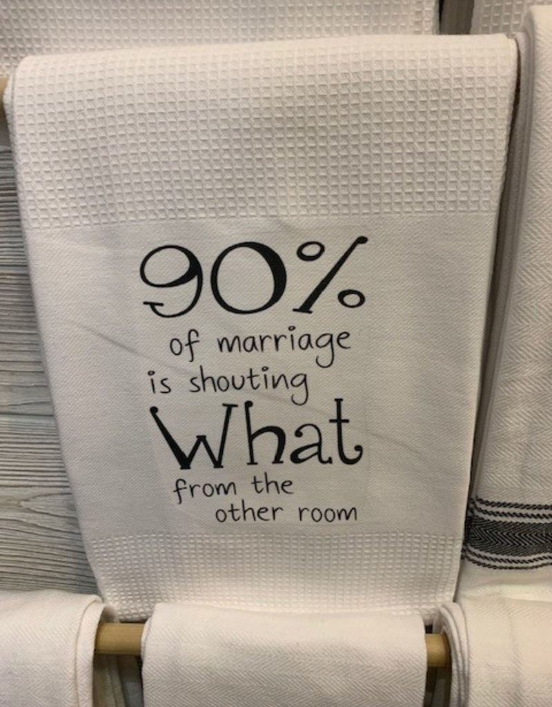 90% of Marriage Is Shouting Towel