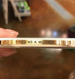 Tired As A Mother Embracelet Gold