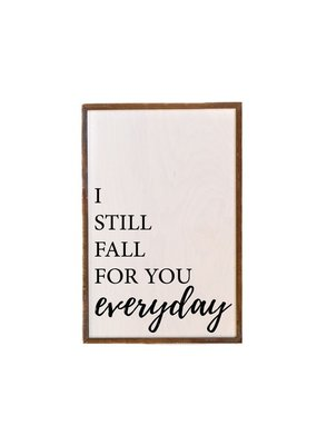 Driftless Studio 12x18 I Still Fall For You Everyday Love Sign