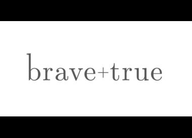 Brave + True