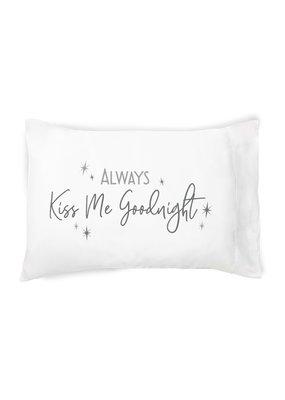 Always Kiss Me Goodnight Pillowcase