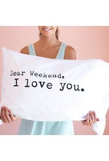 Dear Weekend, I Love You Pillowcase