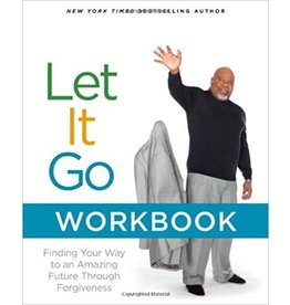 Let It Go Workbook: Finding Your Way to an Amazing Future Through Forgiveness Paperback