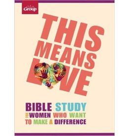 This Means Love Bible Study For Women Who Want To Make A Difference