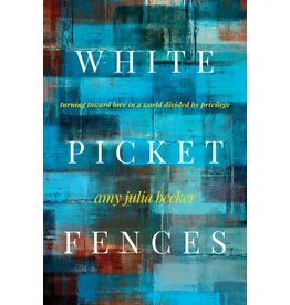 White Picket Fences Turning Toward Love In A World Divided By Privilege
