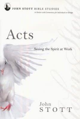 Acts Seeing the Spirit at Work John Stott Bible Studies