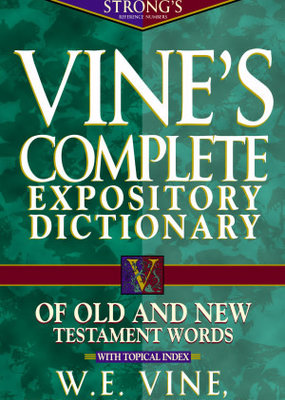 Vine's Complete Expository Dictionary Old & New Testament Words (Super Value)