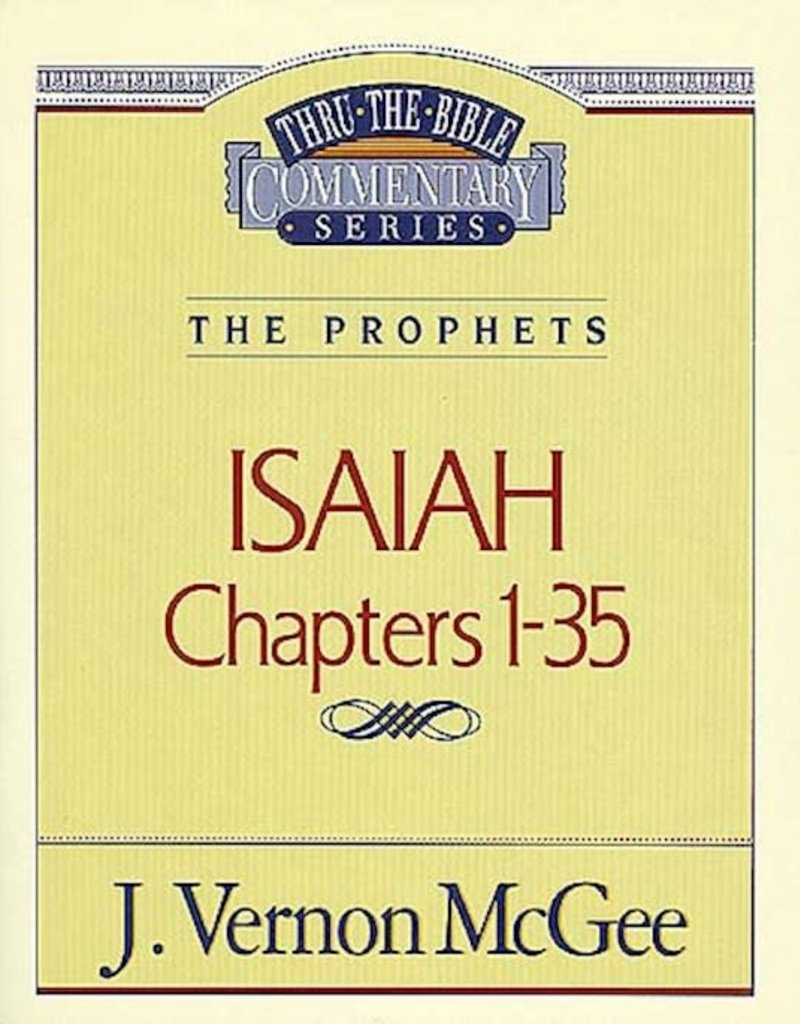 Isaiah: Chapters 1-35 (Thru The Bible Commentary) The Prophets: Volume 22
