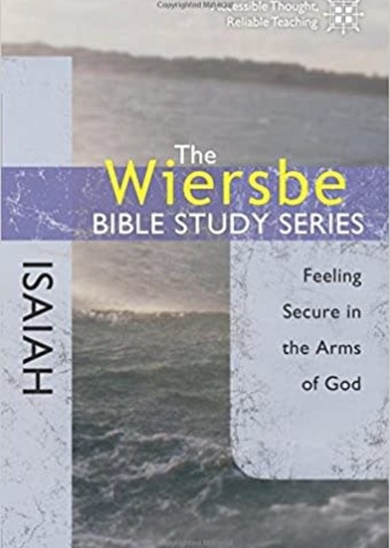 David C Cook The Wiersbe Bible Study Series-Isaiah-Feeling Secure in the Arms of God