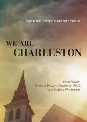 We Are Charleston - Tragedy and Triumph at Mother Emanuel