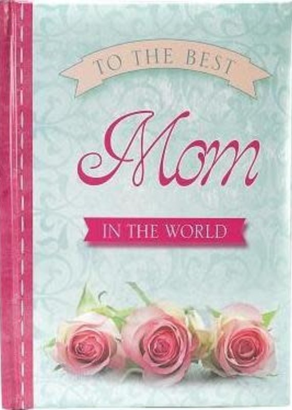 To the Best Mom in the World Hardcover