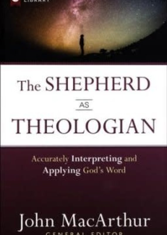Harvest House The Shepherd as Theologian: Accurately Interpreting and Applying God's Word