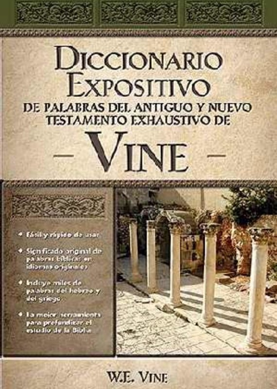 Span-Vine's Complete Expository Dictionary Of Old & New Testament Words (Diccionario Expositivo de Palabras del Antiguo