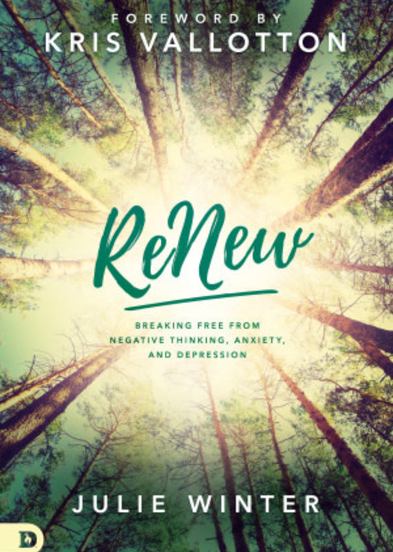Destiny Image ReNew : Breaking Free From Negative Thinking, Anxiety, And Depression
