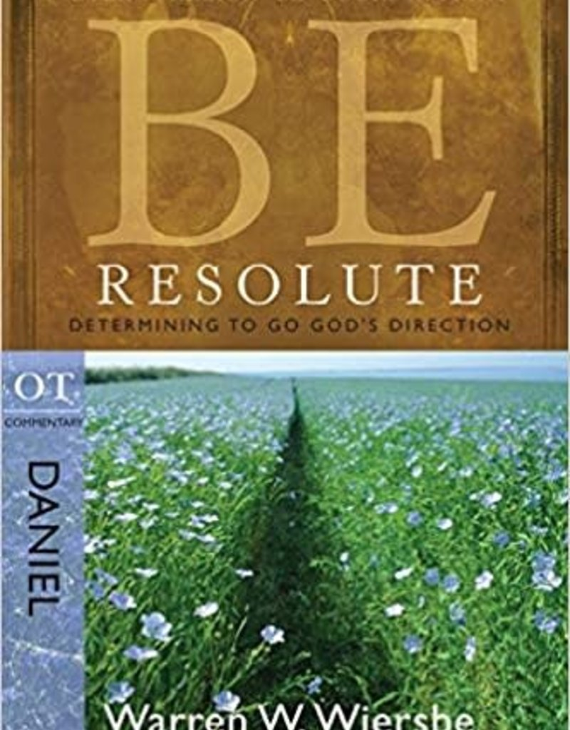 Be Resolute (Daniel): Determining to Go God's Direction (The BE Series Commentary) Paperback