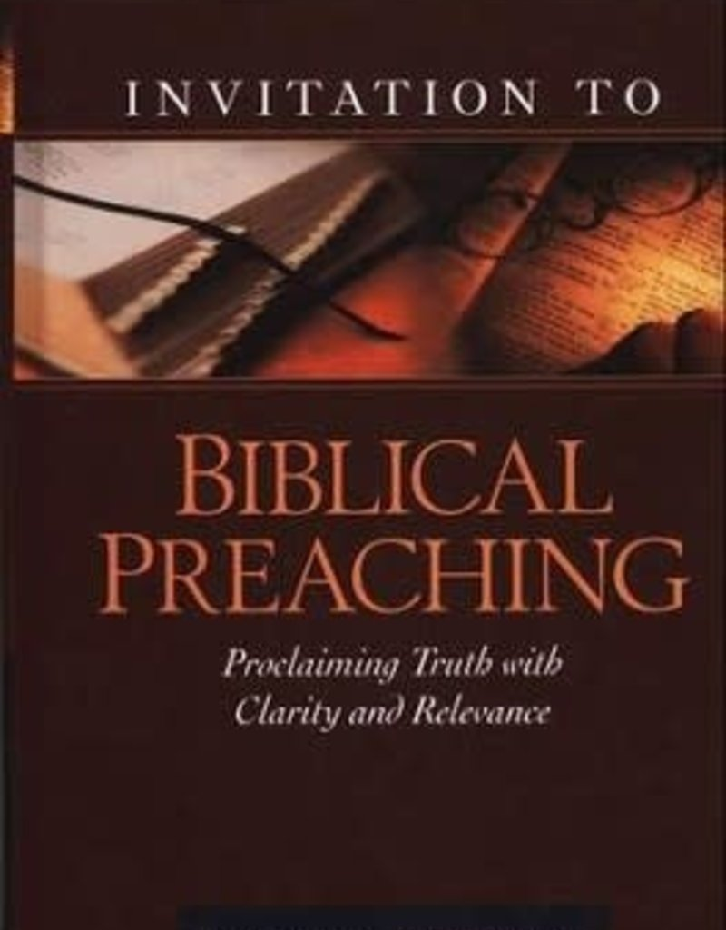 Kregel Publications Invitation To Biblical Preaching Proclaiming Truth With Clarity And Relevance