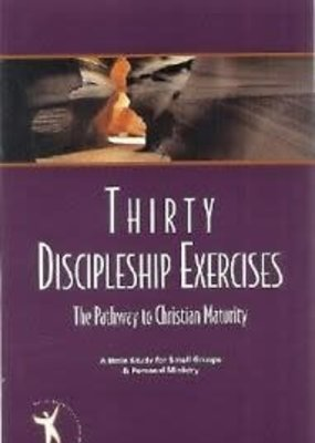 World Wide Publications Thirty Discipleship Exercises: A Pathway to Christian Maturity (A Bible Study for Small Groups & Personal Ministry)