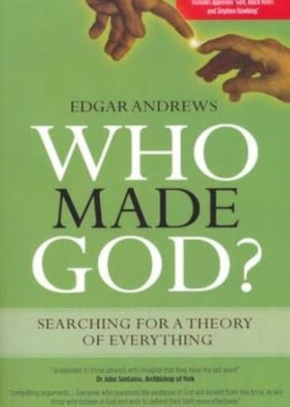 Evangelical Press Who Made God - Searching For A Theory Of Everything (New 2016 Edition)