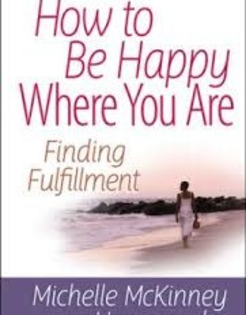 Harvest House How To Be Happy Where You Are
