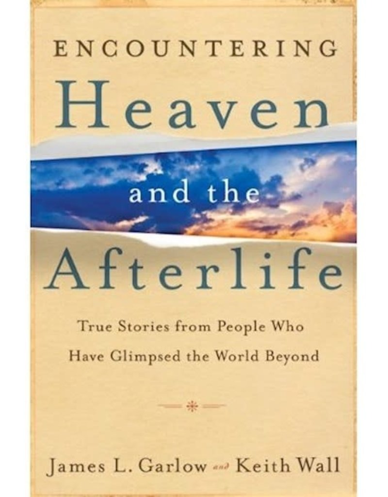 Bethany House Encountering Heaven And The Afterlife: True Stories From People Who Have Glimpsed Beyond