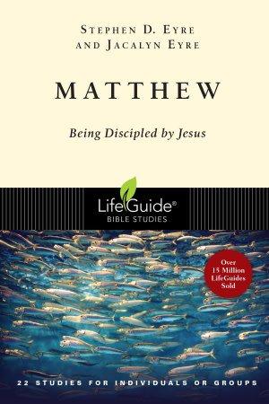 Matthew - Being Discipled by Jesus - LIFEGUIDE BIBLE STUDIES