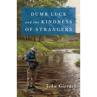 (Autographed) Dumb Luck and the Kindness of Strangers-John Gierach