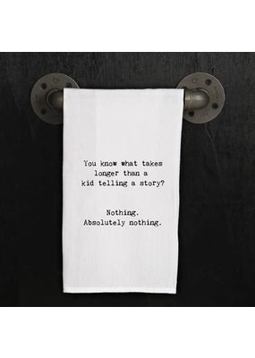 Tea Towel - You know what takes longer than a kid telling a story