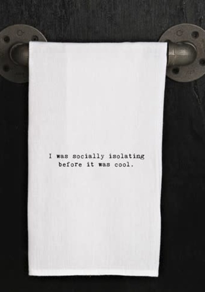 Tea Towel - I was socially isolating before it was cool