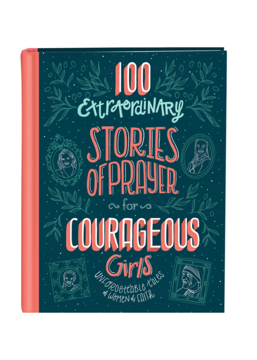 Barbour 100 Extraordinary Stories of Prayer for Courageous Girls