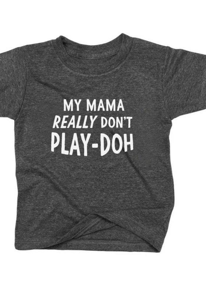 Mama Don't Play Doh - Grey