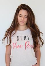 slay then rose tee