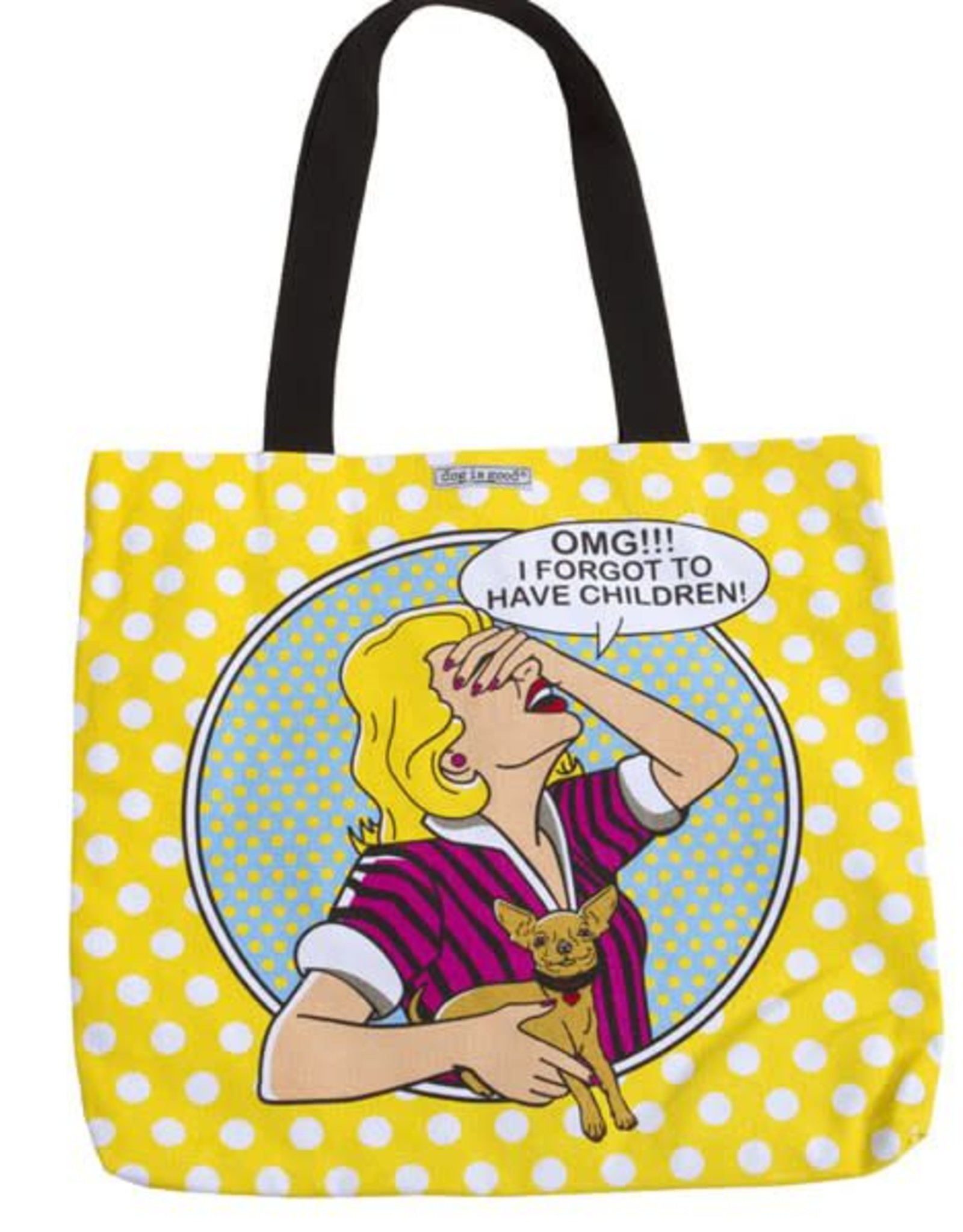 Dog Is Good Dog is Good OMG I Forgot to Have Children Tote