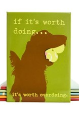 Dog Is Good Refrigerator Magnet - If It's Worth Doing
