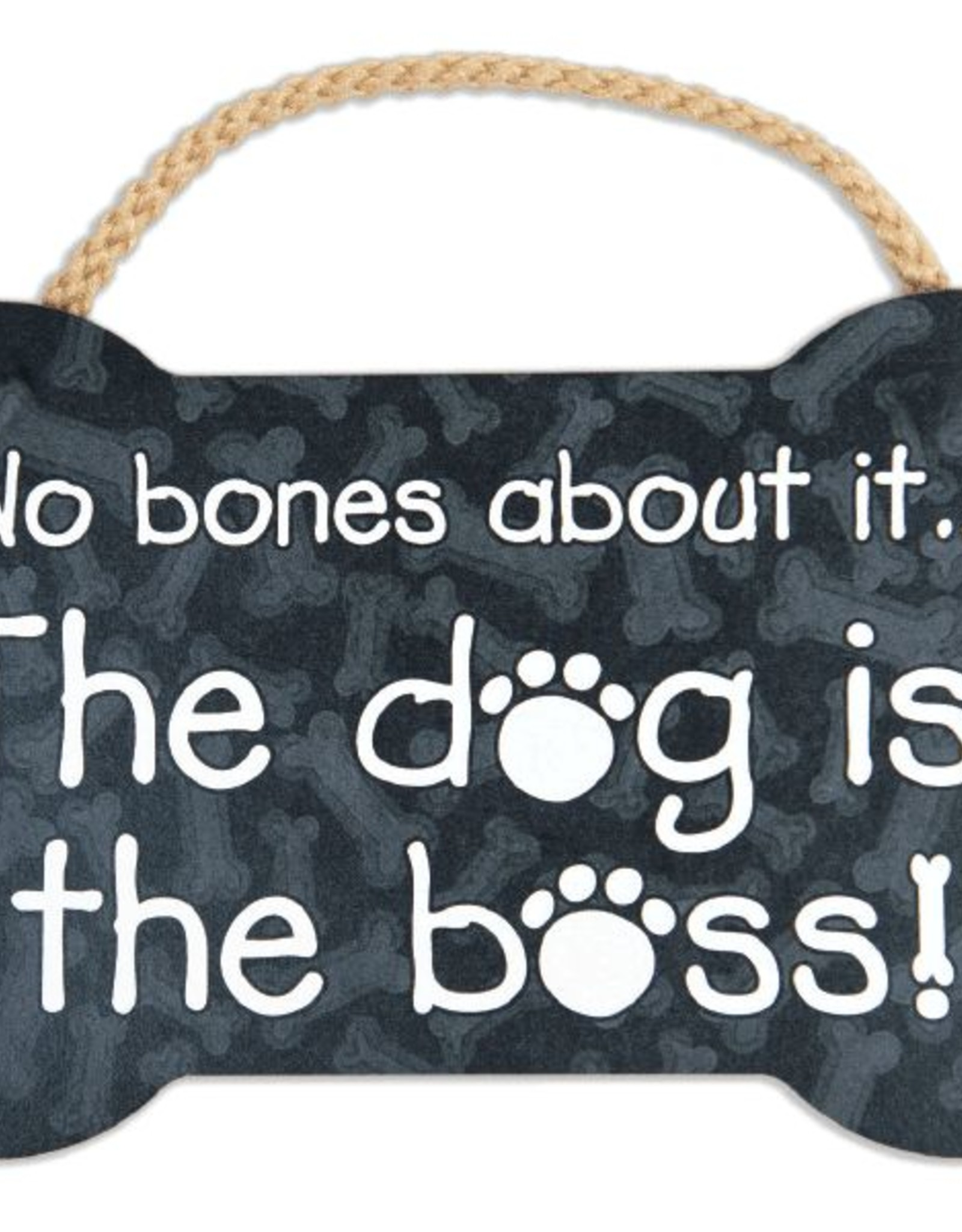 Dog Speak Dog Speak Rope Hanging Sign - No Bones About It...The Dog Is The Boss