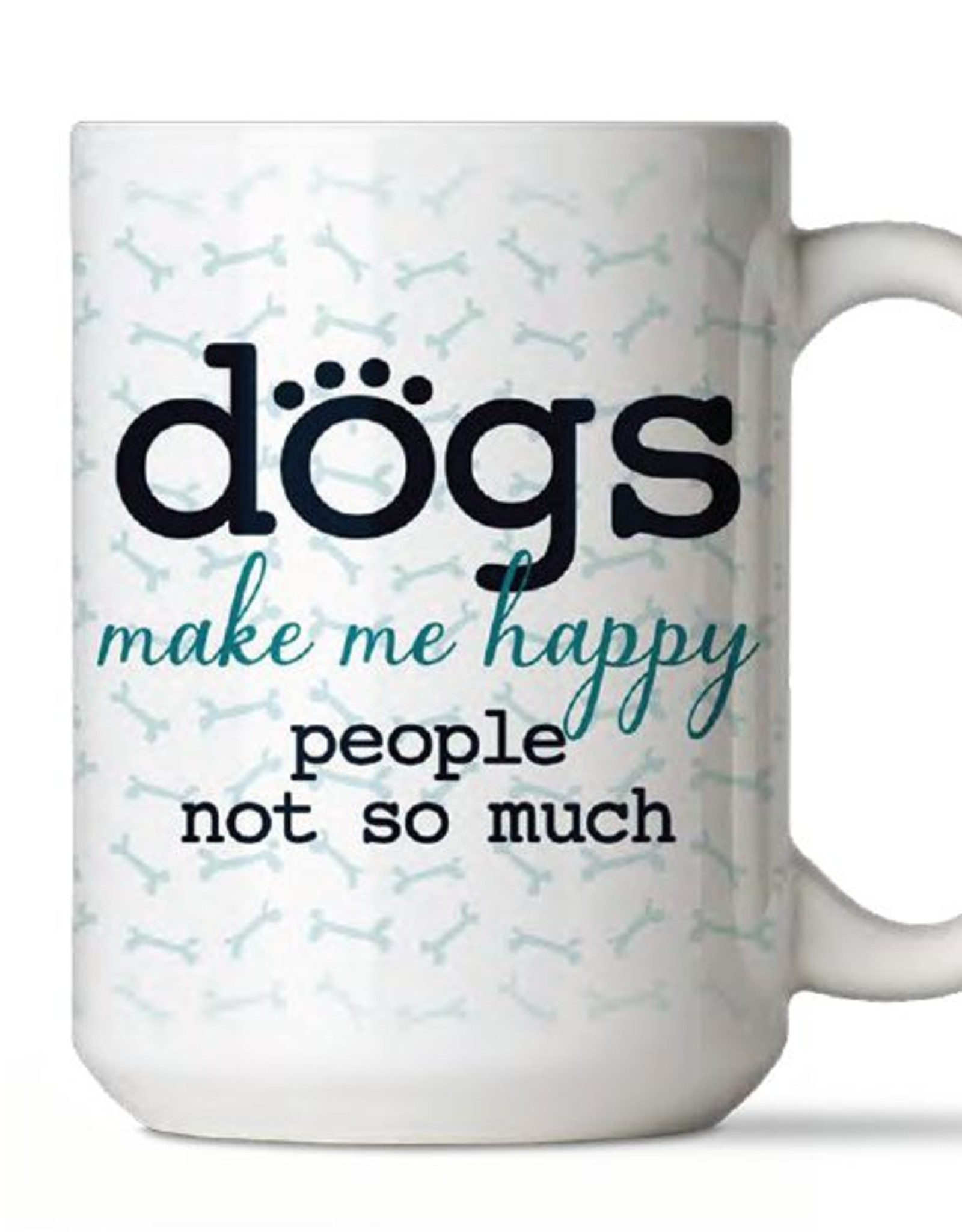 Dog Speak Dog Speak Big Coffee Mug 15oz - Dogs Make Me Happy, People Not So Much