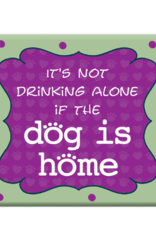 Dog Speak Dog Speak Refrigerator Magnet - It's Not Drinking Alone if the Dog is Home