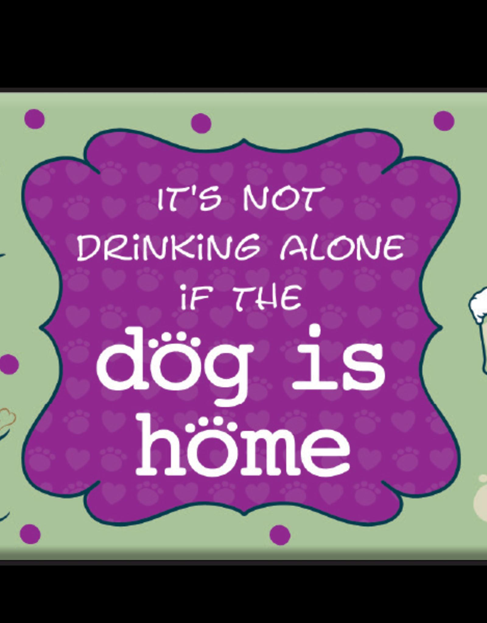 Dog Speak Dog Speak Refrigerator Magnet - It's Not Drinking Alone if the Dog is Home