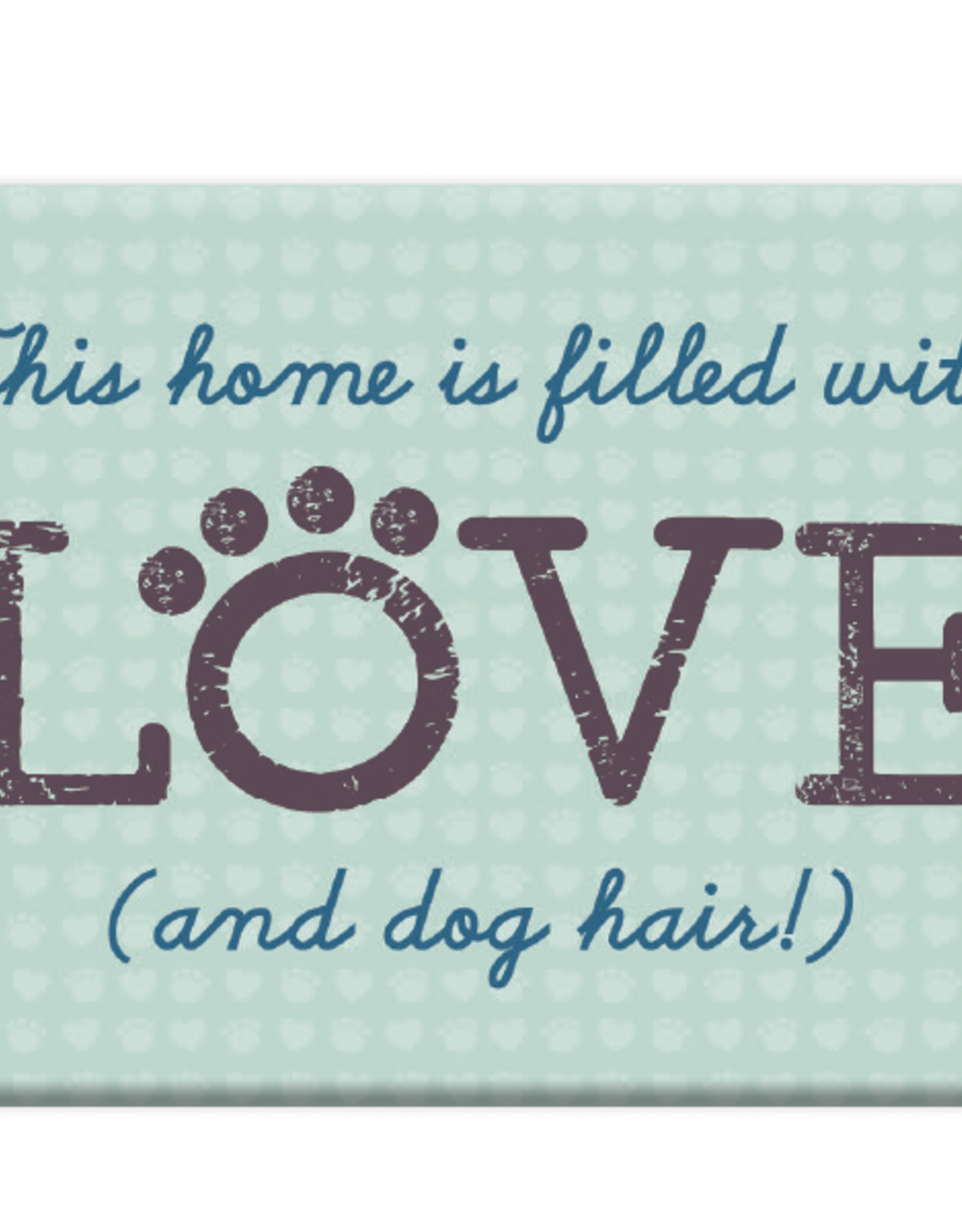 Dog Speak Dog Speak Refrigerator Magnet - This Home is Filled with LOVE! (and dog hair)