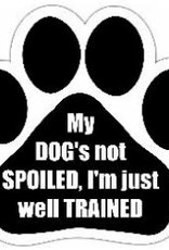 Car Magnet: My Dog's Not Spoiled, I'm Just Well Trained