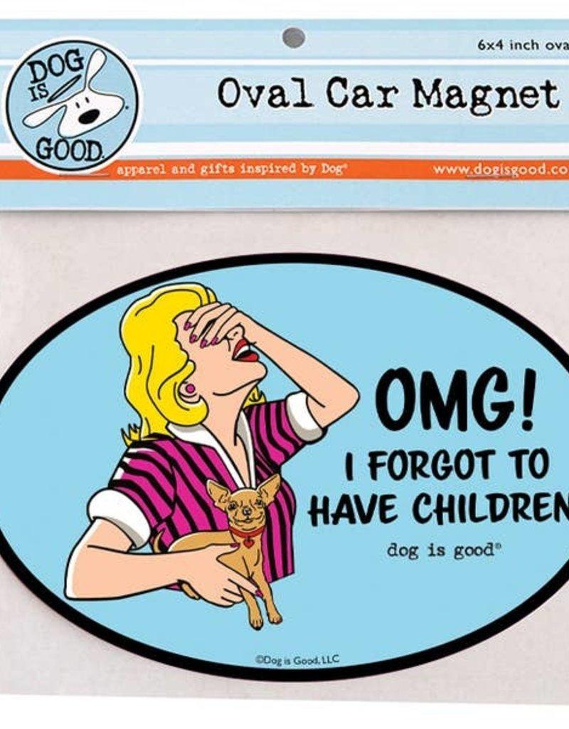 Dog Is Good Car Magnet: OMG! I Forgot To Have Children