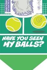 Dog Bandana - Have You Seen My Balls?