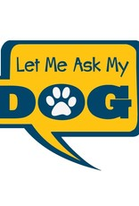 "Dog Speak 3"" Decal Let Me Ask My Dog"