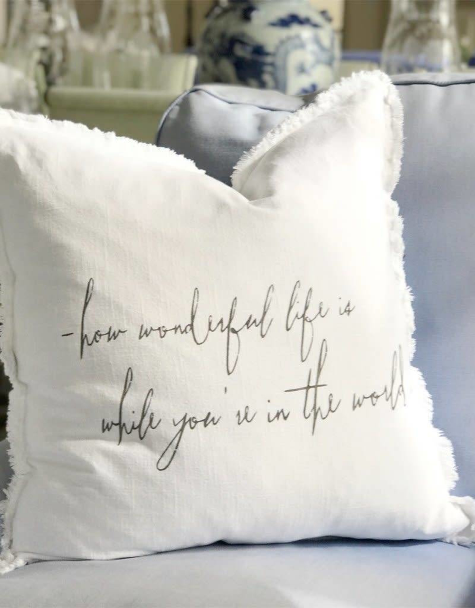 """26"""" x 26"""" Pillow with Down Insert - How Wonderful Life Is..."""