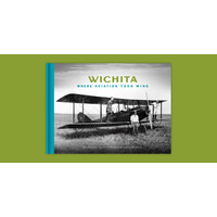 Wichita: Where aviation took wing book