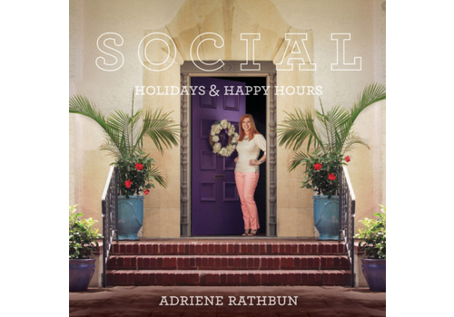 Adriene Rathbun Social: Holidays and Happy Hours by Adriene Rathbun