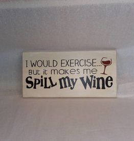 I Would Exercise But it Makes Me Spill My Wine (Sign)