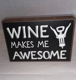 Wine Makes Me Awesome (Block Sign)