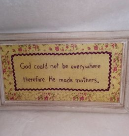 God Could Not be Everywhere Therefore He Made Mothers Stitchery
